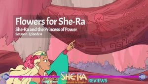 Flowers for She-Ra She-Ra and the Princess of Power Netflix Series Episode 4 Season 1 Review