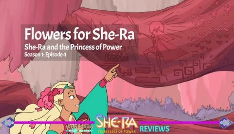 Flowers for She-Ra: She-Ra and the Princess of Power Netflix Series Episode 4 Season 1 Review