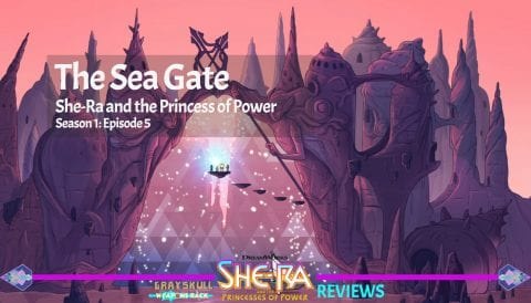 The Sea Gate: She-Ra and the Princess of Power Netflix Series Episode 5 Season 1 Review
