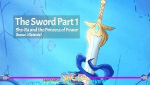 The Sword Part 1 She-Ra and the Princess of Power Review