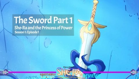 The Sword Part 1: She-Ra and the Princess of Power Netflix Series Review