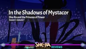 In the Shadows of Mystacor: She-Ra and the Princess of Power Netflix Series Episode 7 Season 1 Review
