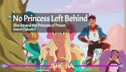 No Princess Left Behind: She-Ra and the Princess of Power Episode 9 Season 1 Review
