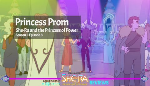 Princess Prom: She-Ra and the Princess of Power Episode 8 Season 1 Review